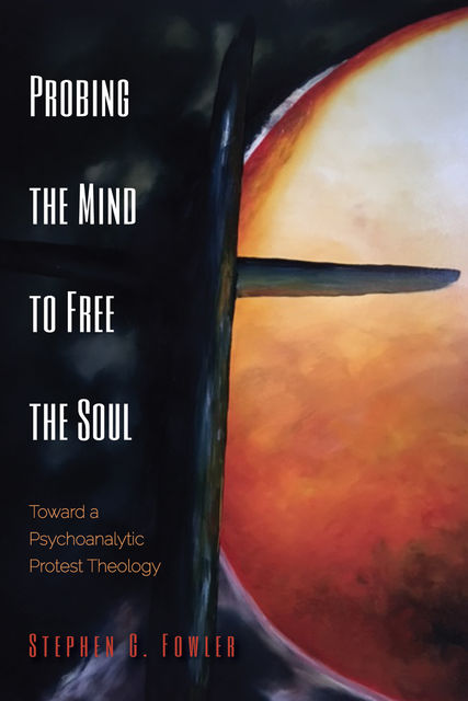 Probing the Mind to Free the Soul, Stephen G. Fowler