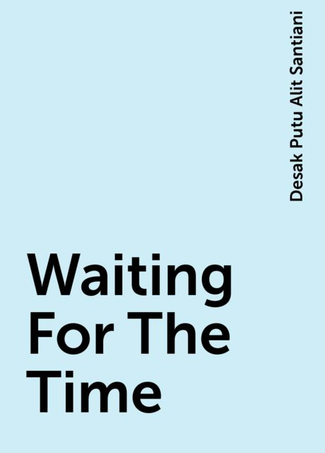 Waiting For The Time, Desak Putu Alit Santiani