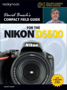 David Busch's Compact Field Guide for the Nikon D5500, David Busch