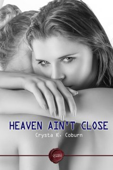 Heaven Ain't Close, Crysta K. Coburn