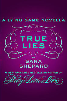 True Lies: A Lying Game Novella, Sara Shepard