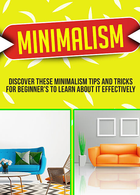 Minimalism: Discover These Minimalism Strategies That Beginner's Can Use To Make Your Life Easier And Also More Organized, Old Natural Ways