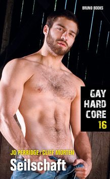 Gay Hardcore 16: Seilschaft, Cliff Morten, Jo Perridge