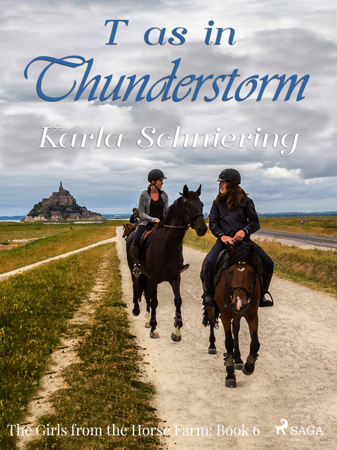 The Girls from the Horse Farm 6 – T as in Thunderstorm, Karla Schniering
