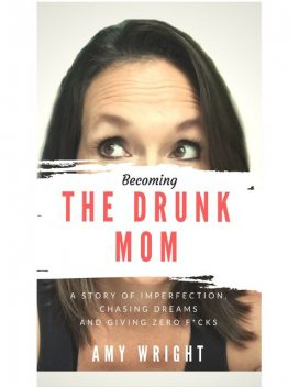 Becoming the Drunk Mom, Amy Wright