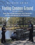 Finding Common Ground: Second Edition Better Mental Health Awareness, Crisis Intervention and Stress Management for Law Enforcement, Richard Crino