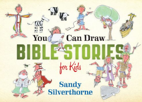 You Can Draw Bible Stories for Kids, Sandy Silverthorne