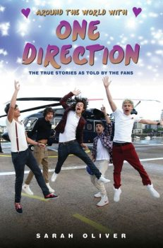 Around the World with One Direction – The True Stories as told by the Fans, Sarah Oliver
