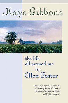The Life All Around Me by Ellen Foster, Kaye Gibbons