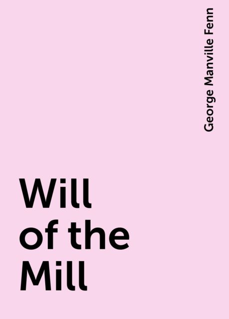 Will of the Mill, George Manville Fenn
