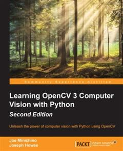 Learning OpenCV 3 Computer Vision with Python – Second Edition, Joe Minichino