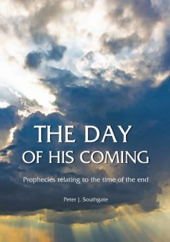 The Day of His Coming, Peter J Southgate