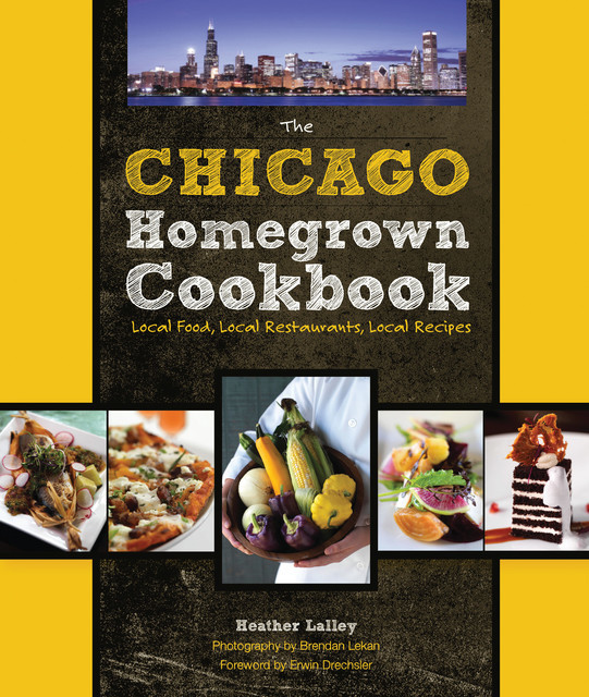 The Chicago Homegrown Cookbook, Heather Lalley