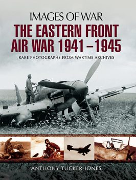 The Eastern Front Air War 1941–1945, Anthony Tucker-Jones