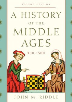 A History of the Middle Ages, 300–1500, John Riddle