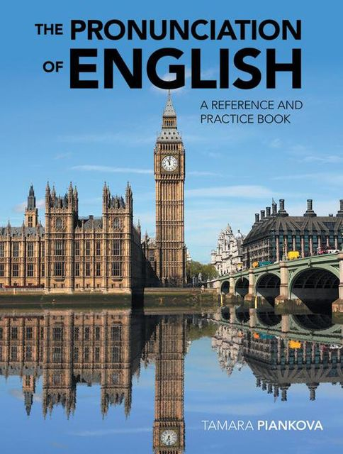 The Pronunciation of English: A Reference and Practice Book, Tamara Piankova