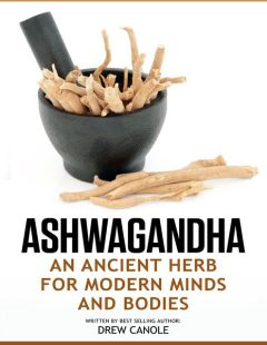 Ashwagandha: An Ancient Herb for Modern Minds and Bodies, Drew Canole