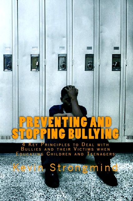 Preventing and Stopping Bullying, Kevin Strongmind