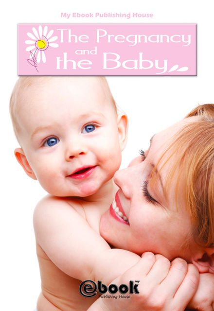 The Pregnancy and the Baby, My Ebook Publishing House