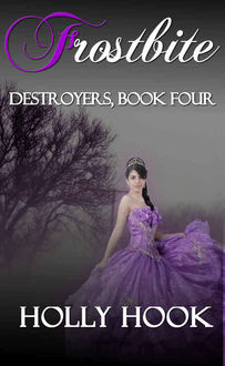 Frostbite (#4 Destroyers Series), Holly Hook