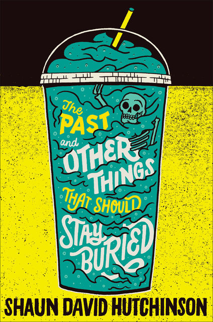 The Past and Other Things That Should Stay Buried, Shaun David Hutchinson