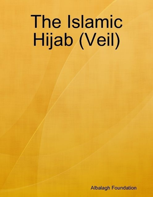 The Islamic Hijab (Veil), Albalagh Foundation