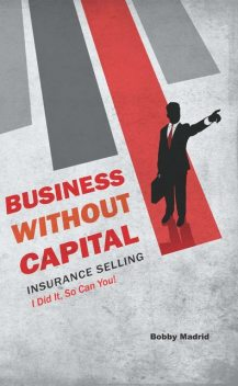 Business without Capital, Bobby Madrid