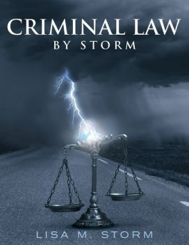 Criminal Law By Storm, Lisa M.Storm