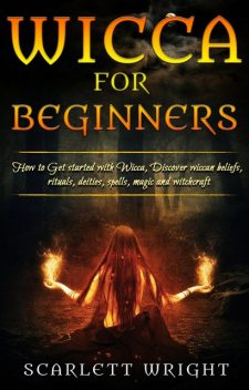Wicca For Beginners, Scarlett Wright