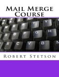 Mail Merge Course, Robert Stetson
