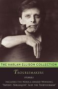 Troublemakers, Harlan Ellison