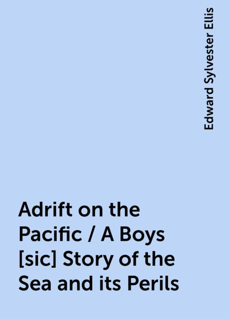 Adrift on the Pacific / A Boys [sic] Story of the Sea and its Perils, Edward Sylvester Ellis