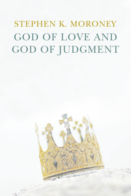 God of Love and God of Judgment, Stephen K. Moroney