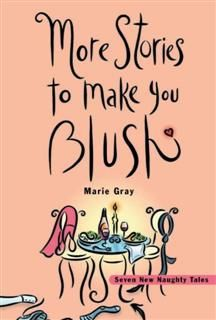 More Stories to Make You Blush, Marie Gray