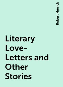 Literary Love-Letters and Other Stories, Robert Herrick