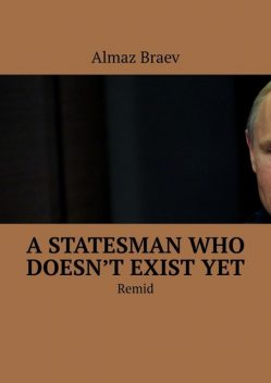 A statesman who doesn't exist yet. Remid, Almaz Braev