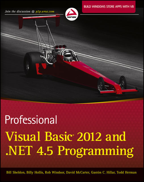 Professional Visual Basic 2012 and. NET 4.5 Programming, David McCarter, Gastón C.Hillar, Bill Sheldon, Billy Hollis, Rob Windsor, Todd Herman