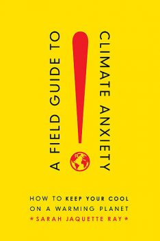 A Field Guide to Climate Anxiety, Sarah Jaquette Ray
