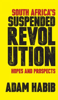South Africa's Suspended Revolution, Adam Habib