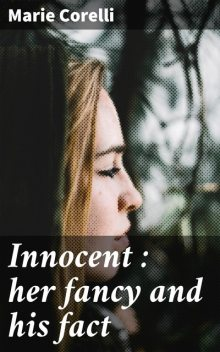Innocent : her fancy and his fact, Marie Corelli