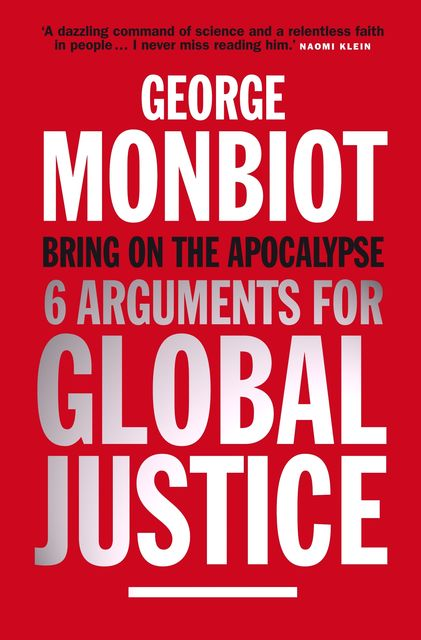 Bring on the Apocalypse, George Monbiot