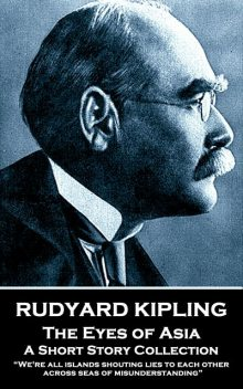 The Eyes of Asia, Joseph Rudyard Kipling