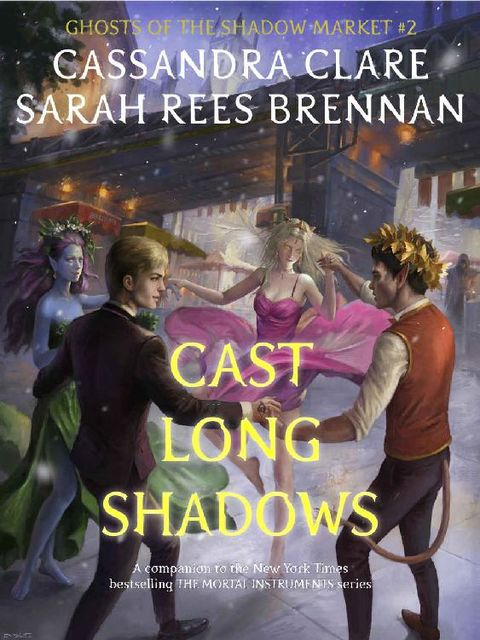 Cast Long Shadows (Ghosts of the Shadow Market Book 2), Cassandra Clare, Sarah Rees Brennan