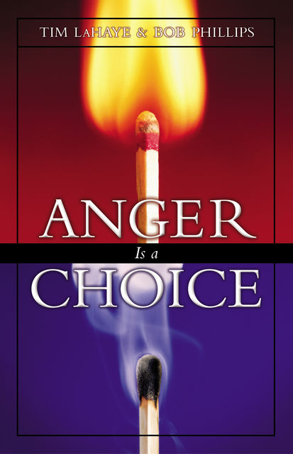 Anger Is a Choice, Tim LaHaye, Bob Phillips