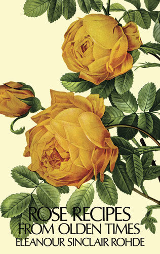 Rose Recipes from Olden Times, Eleanour Sinclair Rohde