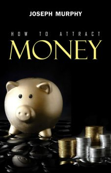 How to Attract Money, Joseph Murphy
