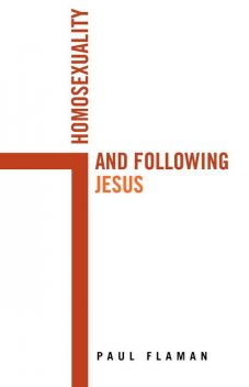 Homosexuality and Following Jesus, Paul Flaman