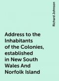 Address to the Inhabitants of the Colonies, established in New South Wales And Norfolk Island, Richard Johnson