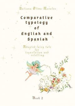 Comparative typology of English and Spanish. Adapted fairy tale for translation and retelling. Book 2, Tatiana Oliva Morales