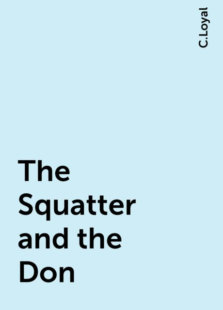 The Squatter and the Don, C.Loyal